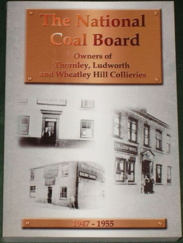 The National Coal Board, Owners of Thornley, Ludworth and Wheatley Hill Collieries 1947-1955